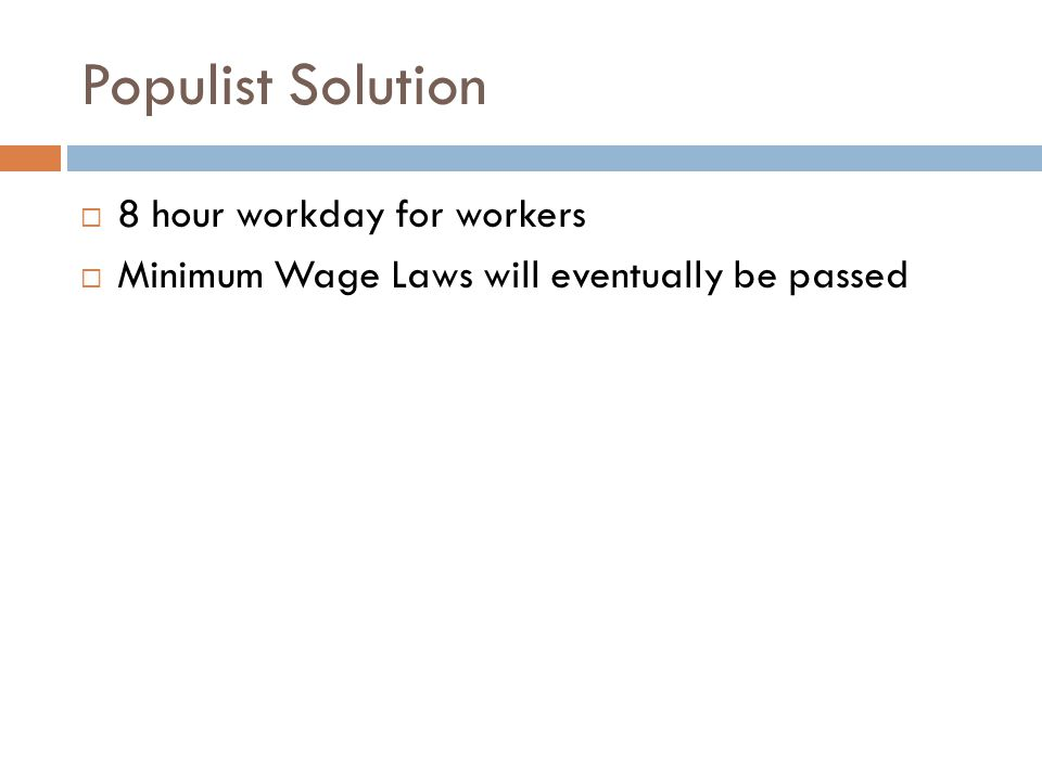 Populist Solution  8 hour workday for workers  Minimum Wage Laws will eventually be passed