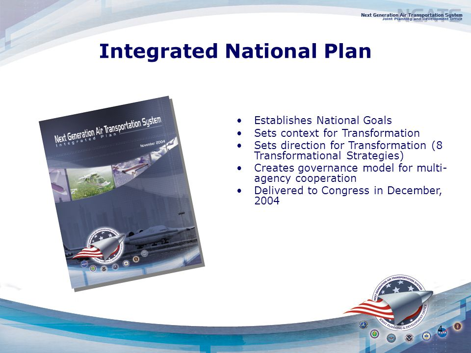 4 Integrated National Plan Establishes National Goals Sets context for Transformation Sets direction for Transformation (8 Transformational Strategies) Creates governance model for multi- agency cooperation Delivered to Congress in December, 2004
