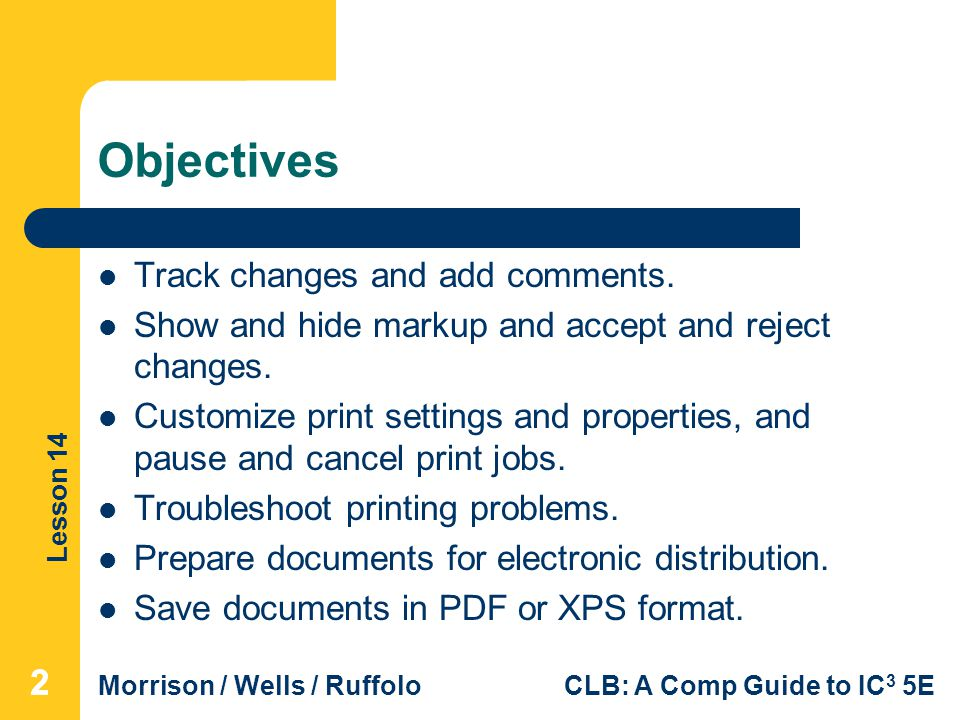 Lesson 14 Morrison / Wells / RuffoloCLB: A Comp Guide to IC 3 5E Objectives Track changes and add comments.