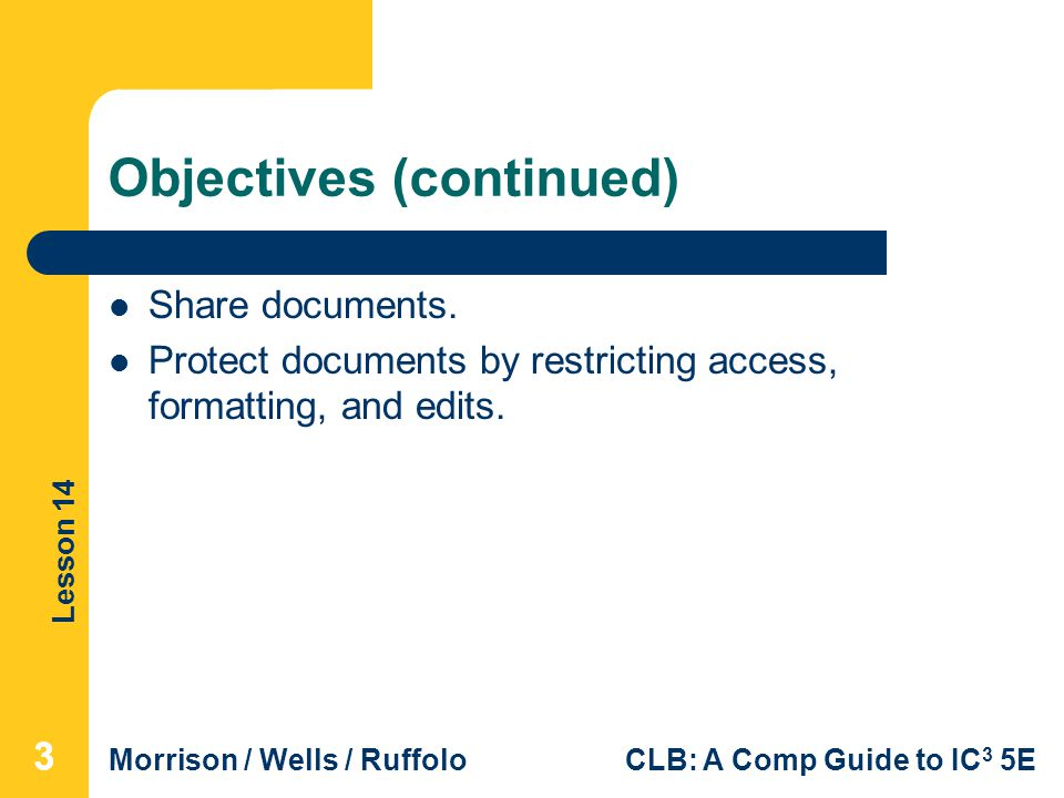 Lesson 14 Morrison / Wells / RuffoloCLB: A Comp Guide to IC 3 5E Objectives (continued) Share documents.