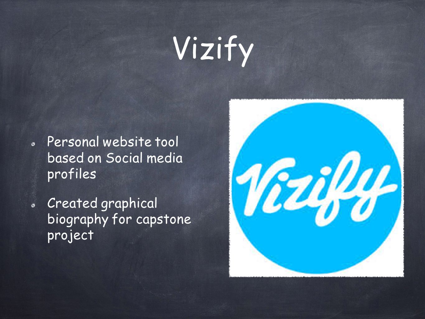 Vizify Personal website tool based on Social media profiles Created graphical biography for capstone project