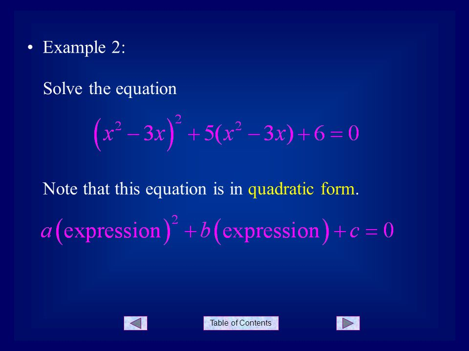 Table of Contents Example 2: Solve the equation Note that this equation is in quadratic form.