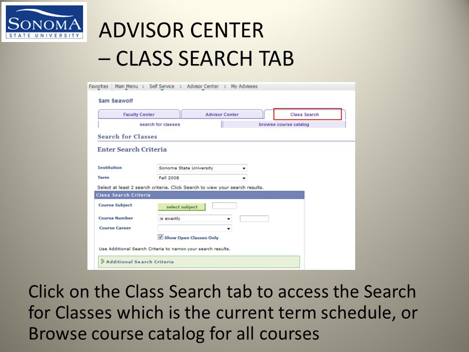 ADVISOR CENTER – CLASS SEARCH TAB Click on the Class Search tab to access the Search for Classes which is the current term schedule, or Browse course catalog for all courses