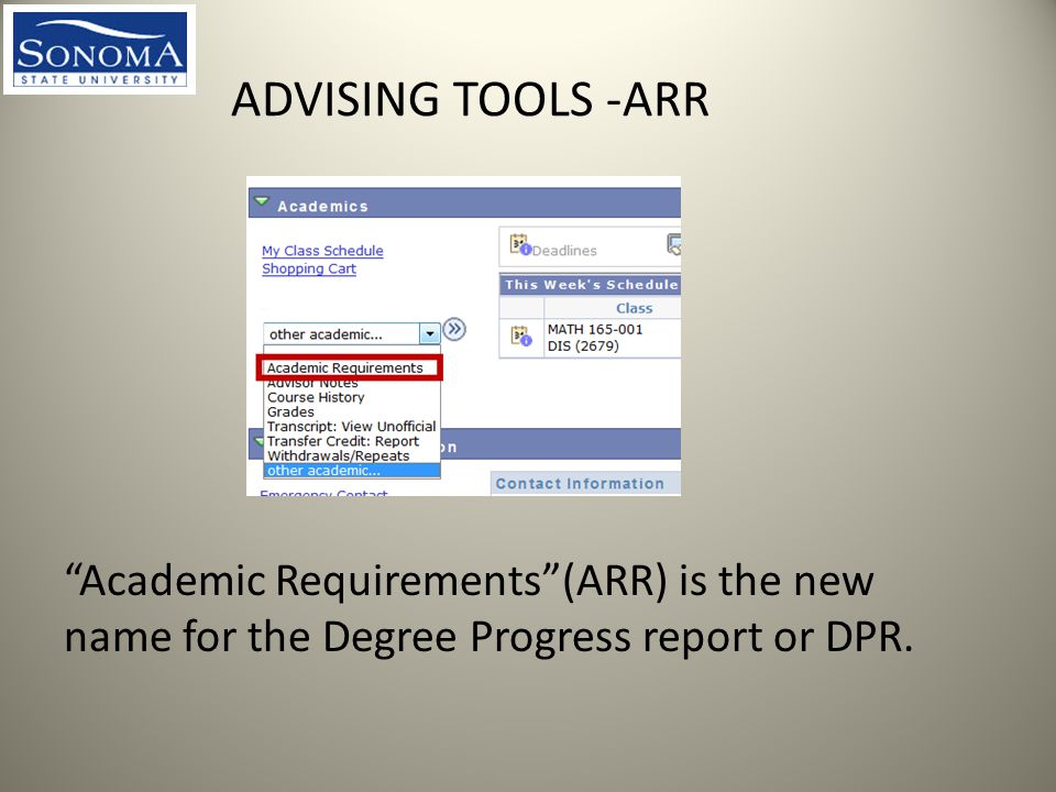 ADVISING TOOLS -ARR Academic Requirements (ARR) is the new name for the Degree Progress report or DPR.