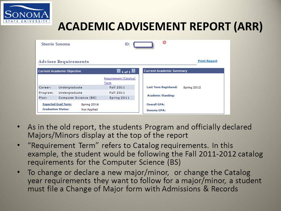 ACADEMIC ADVISEMENT REPORT (ARR) As in the old report, the students Program and officially declared Majors/Minors display at the top of the report Requirement Term refers to Catalog requirements.
