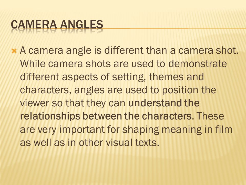 A camera angle is different than a camera shot.