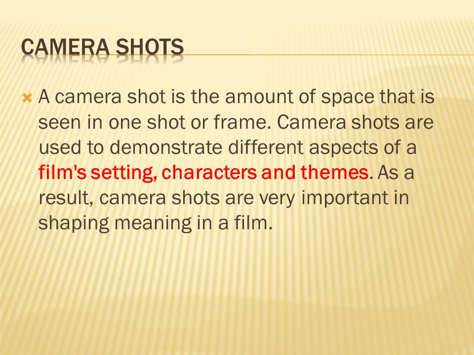  A camera shot is the amount of space that is seen in one shot or frame.