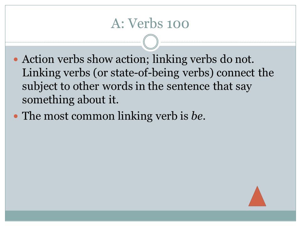 A: Verbs 100 Action verbs show action; linking verbs do not.