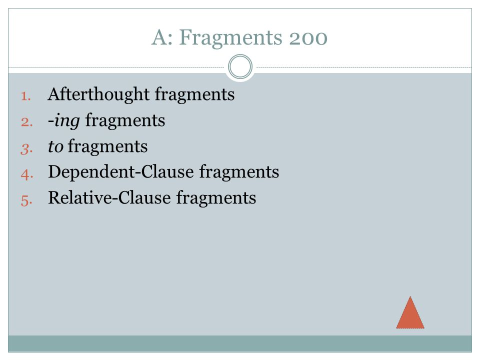 A: Fragments Afterthought fragments 2. -ing fragments 3.