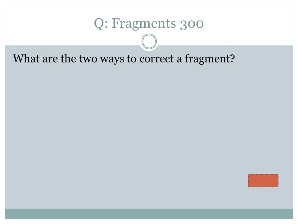 Q: Fragments 300 What are the two ways to correct a fragment