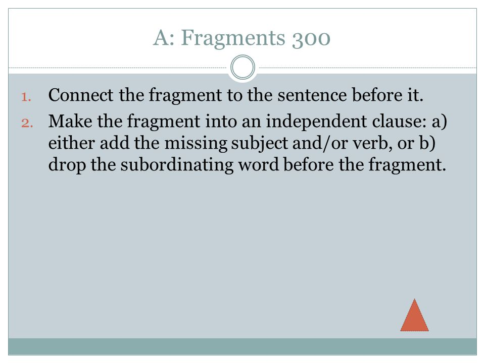 A: Fragments Connect the fragment to the sentence before it.