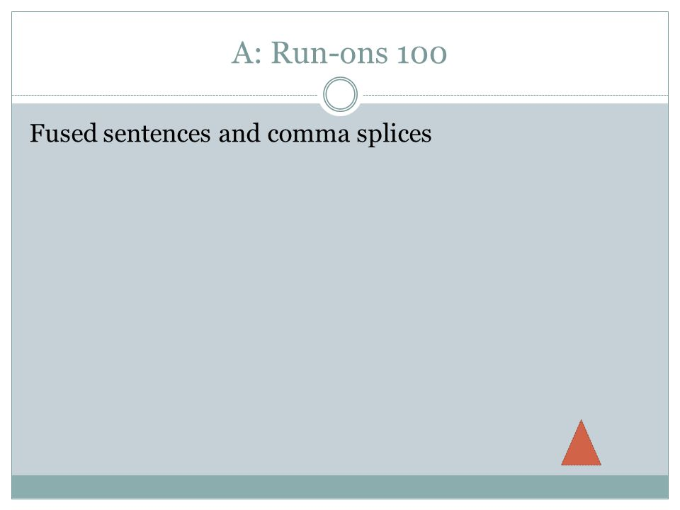 A: Run-ons 100 Fused sentences and comma splices