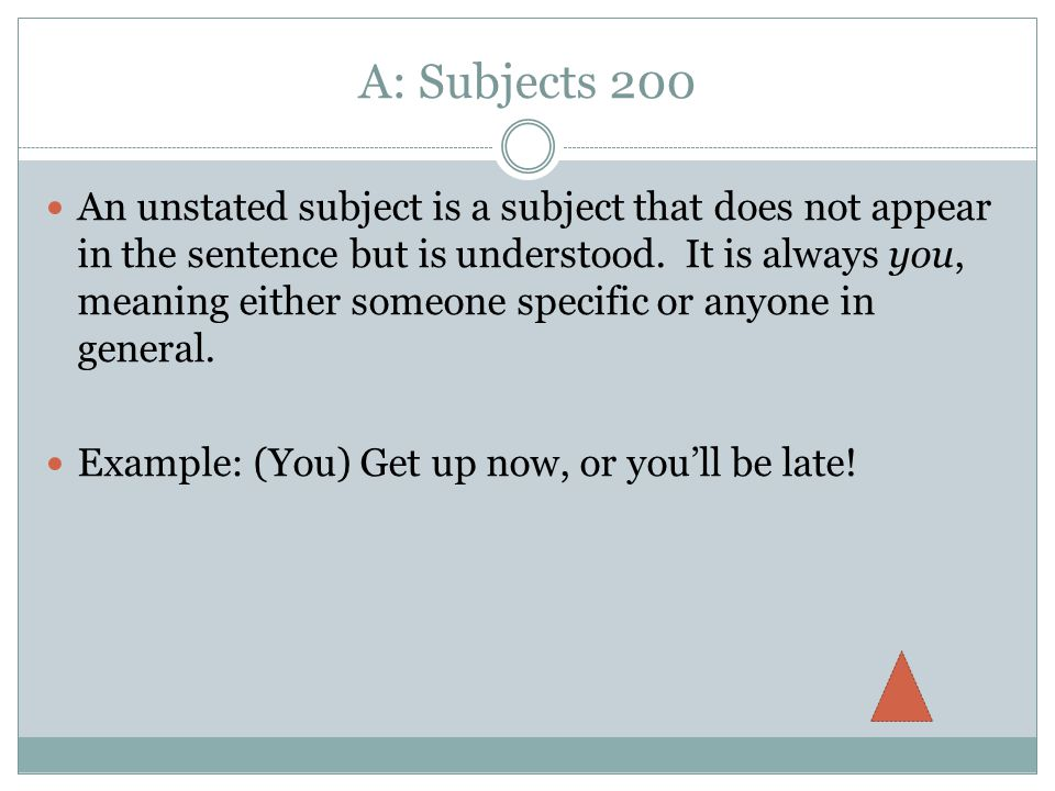 A: Subjects 200 An unstated subject is a subject that does not appear in the sentence but is understood.