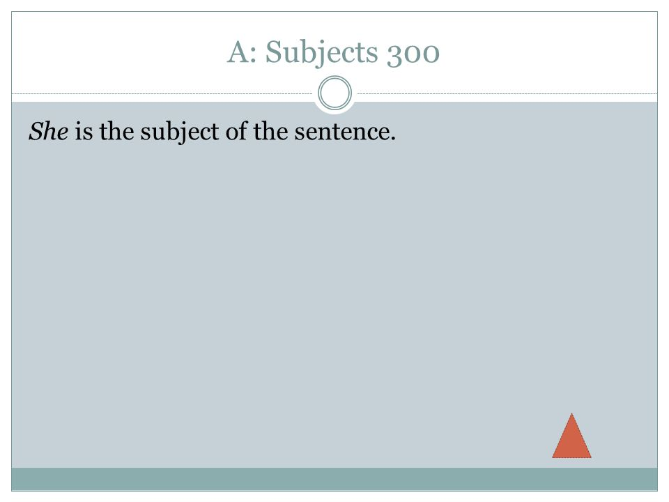 A: Subjects 300 She is the subject of the sentence.