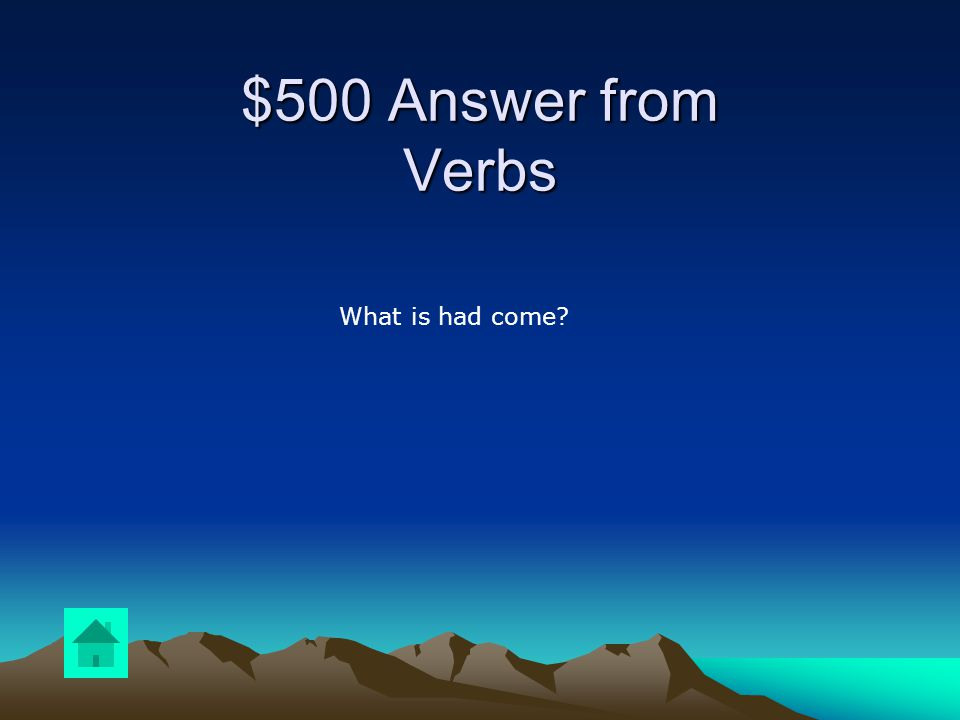 $500 Question from Verbs Answer the following: Lisa had (came, come) with her friend.