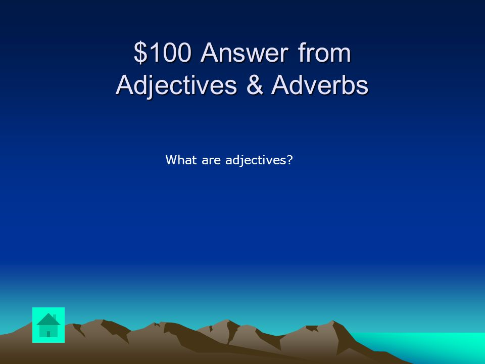 $100 Question from Adjectives & Adverbs DOUBLE JEOPARDY What describes nouns and pronouns