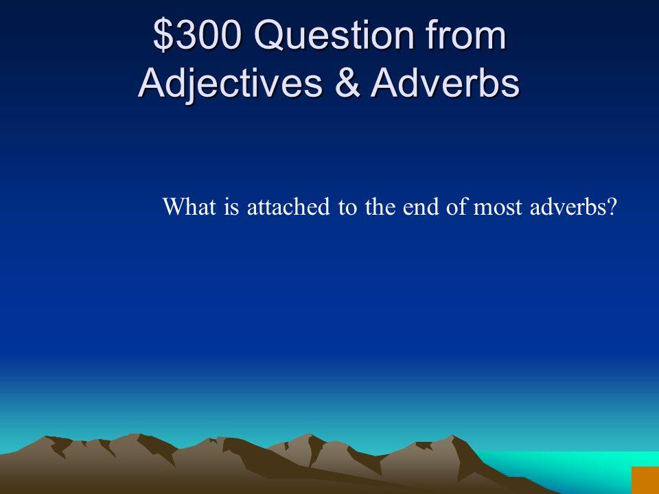 $200 Answer from Adjectives & Adverbs What is superlative