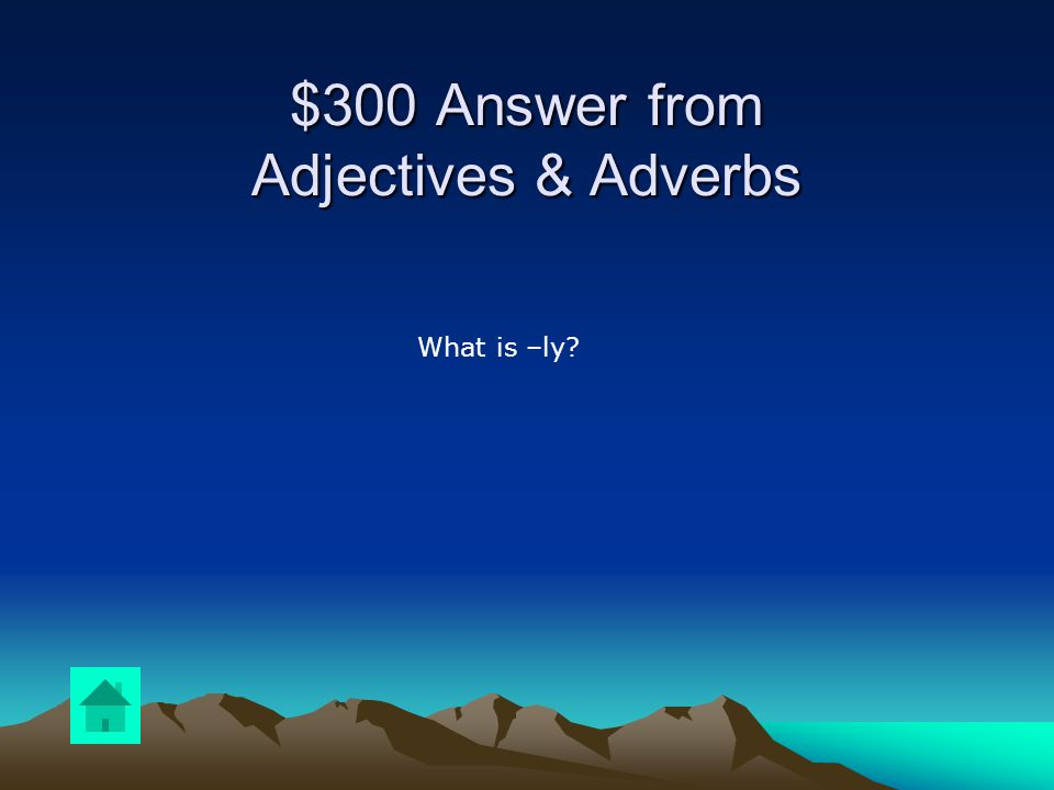 $300 Question from Adjectives & Adverbs What is attached to the end of most adverbs