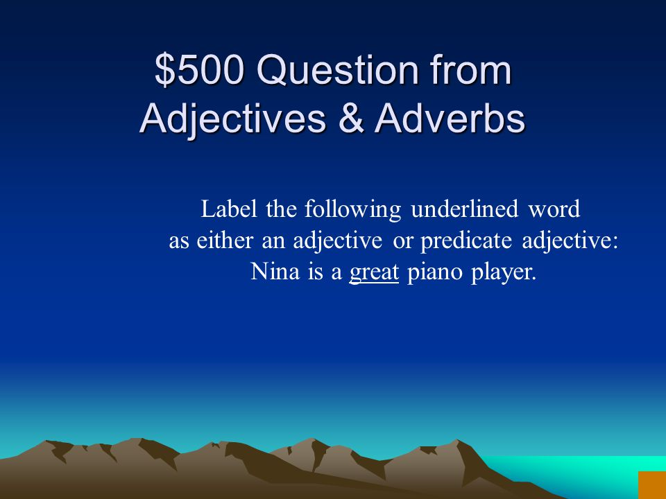 $400 Answer from Adjectives & Adverbs What is more happily