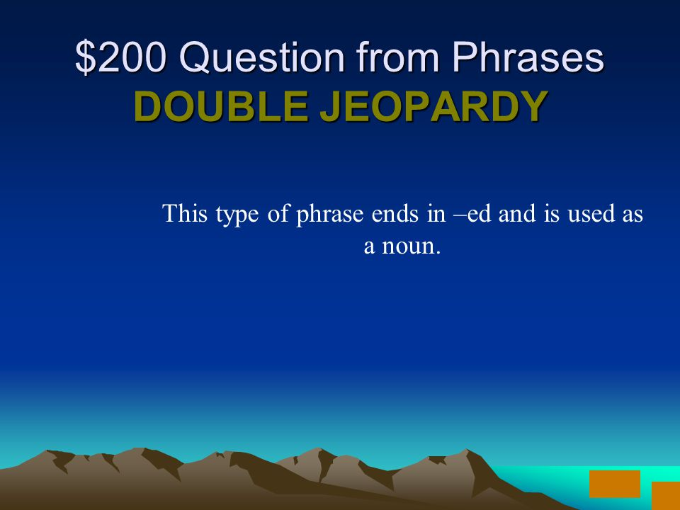 $100 Answer from Phrases What is an infinitive phrase