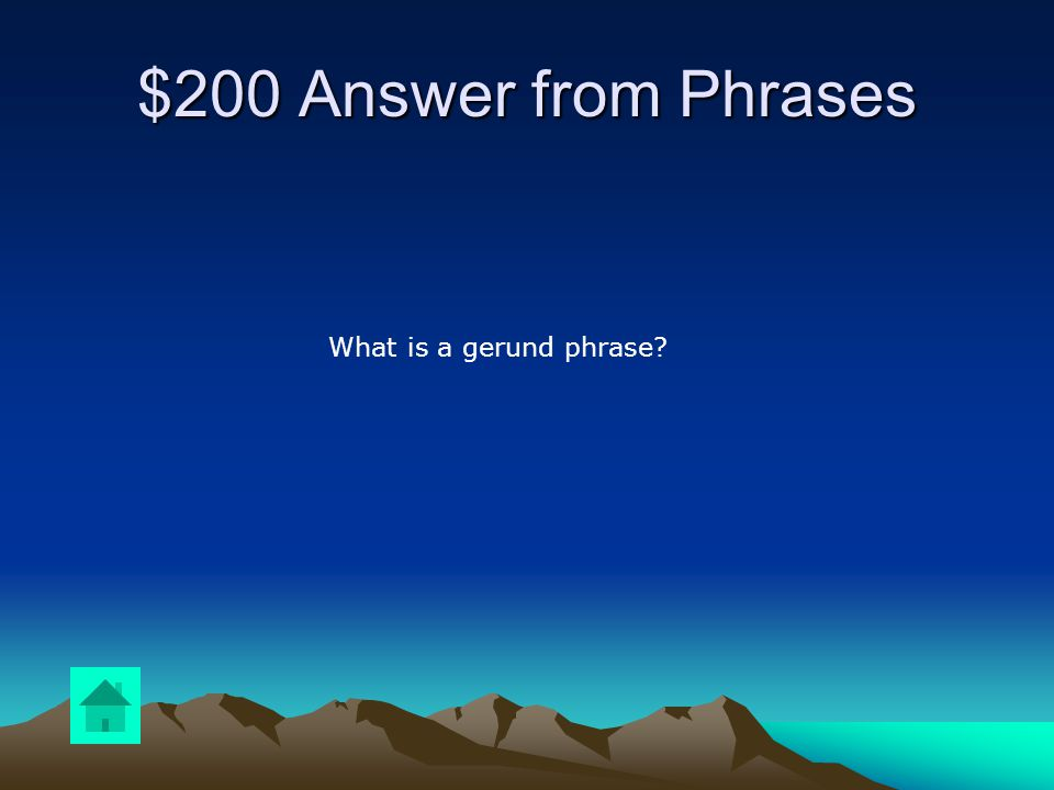 $200 Question from Phrases DOUBLE JEOPARDY This type of phrase ends in –ed and is used as a noun.