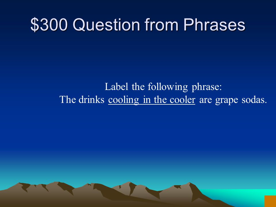 $200 Answer from Phrases What is a gerund phrase