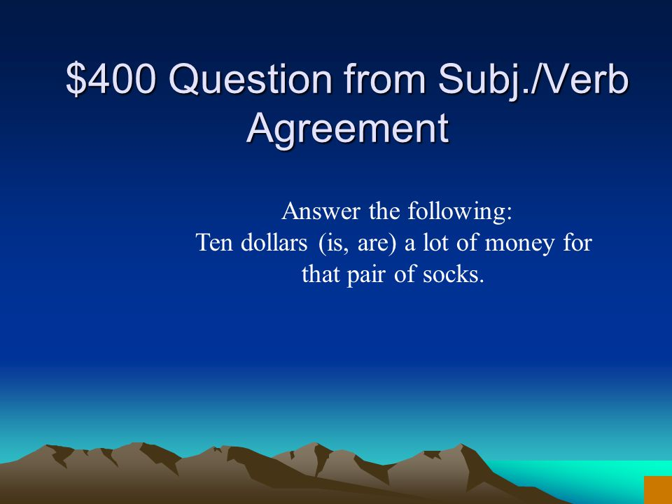 $300 Answer from Subj./Verb Agreement What is makes