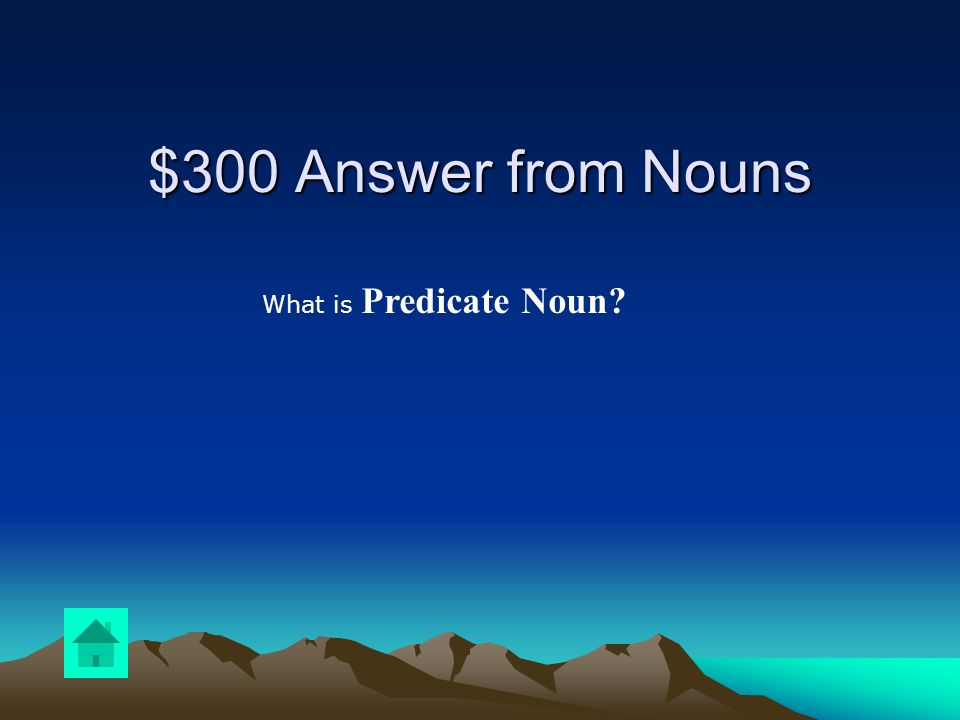$300 Question from Adjectives & Adverbs A noun that renames the subject and uses a linking verb is called a …
