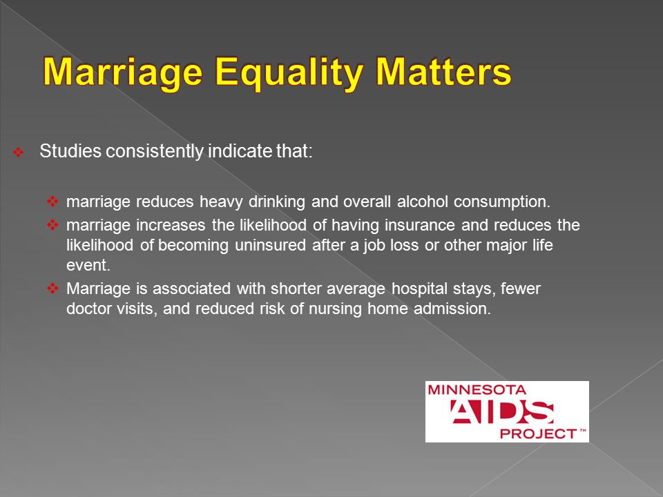  Studies consistently indicate that:  marriage reduces heavy drinking and overall alcohol consumption.