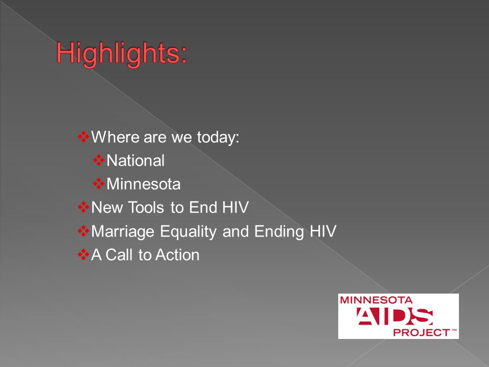  Where are we today:  National  Minnesota  New Tools to End HIV  Marriage Equality and Ending HIV  A Call to Action