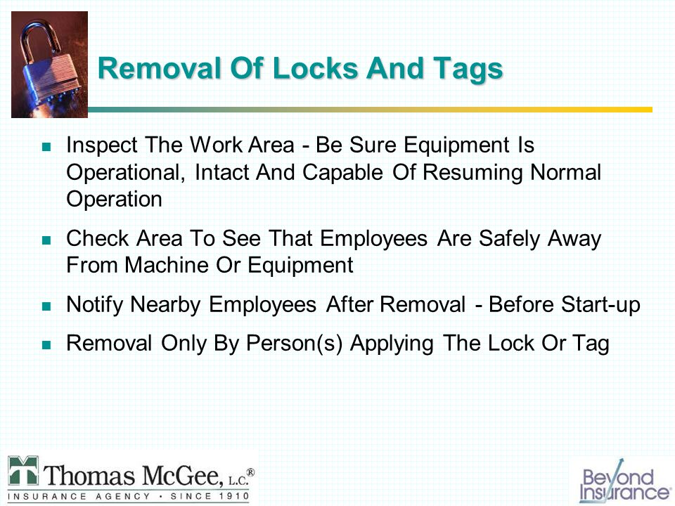 Removal Of Locks And Tags Inspect The Work Area - Be Sure Equipment Is Operational, Intact And Capable Of Resuming Normal Operation Check Area To See That Employees Are Safely Away From Machine Or Equipment Notify Nearby Employees After Removal - Before Start-up Removal Only By Person(s) Applying The Lock Or Tag