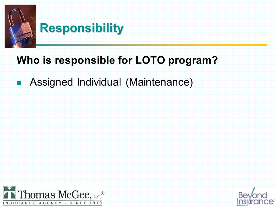 Responsibility Who is responsible for LOTO program Assigned Individual (Maintenance)