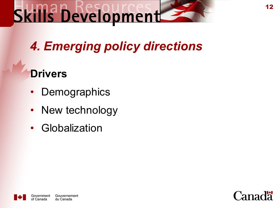 12 4. Emerging policy directions Drivers Demographics New technology Globalization