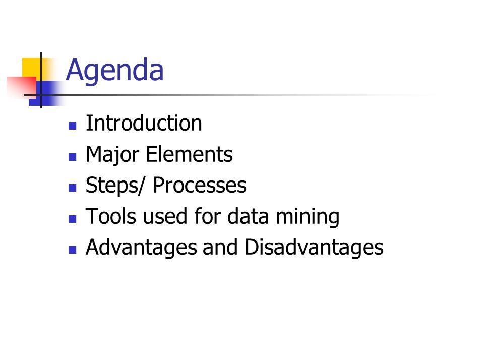 Agenda Introduction Major Elements Steps/ Processes Tools used for data mining Advantages and Disadvantages