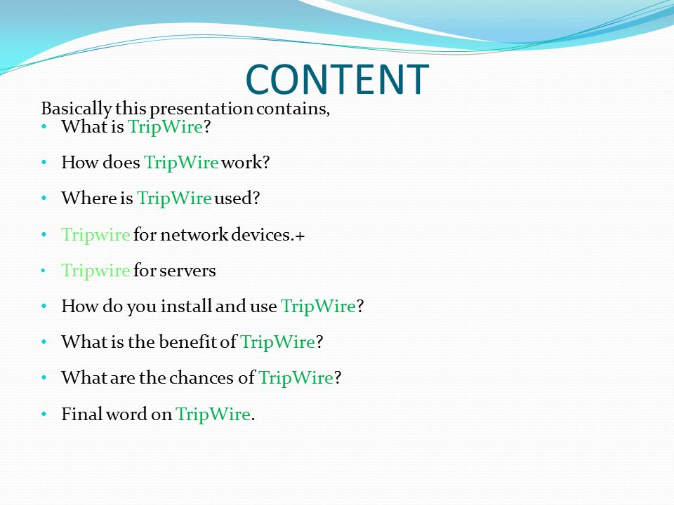 CONTENT Basically this presentation contains, What is TripWire.
