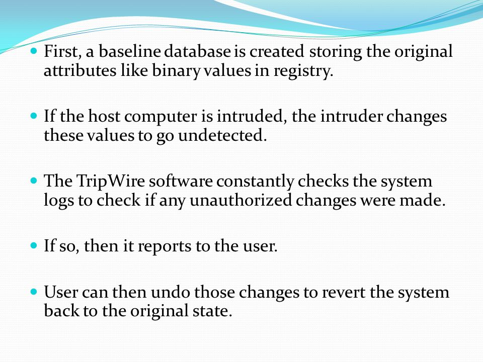 First, a baseline database is created storing the original attributes like binary values in registry.