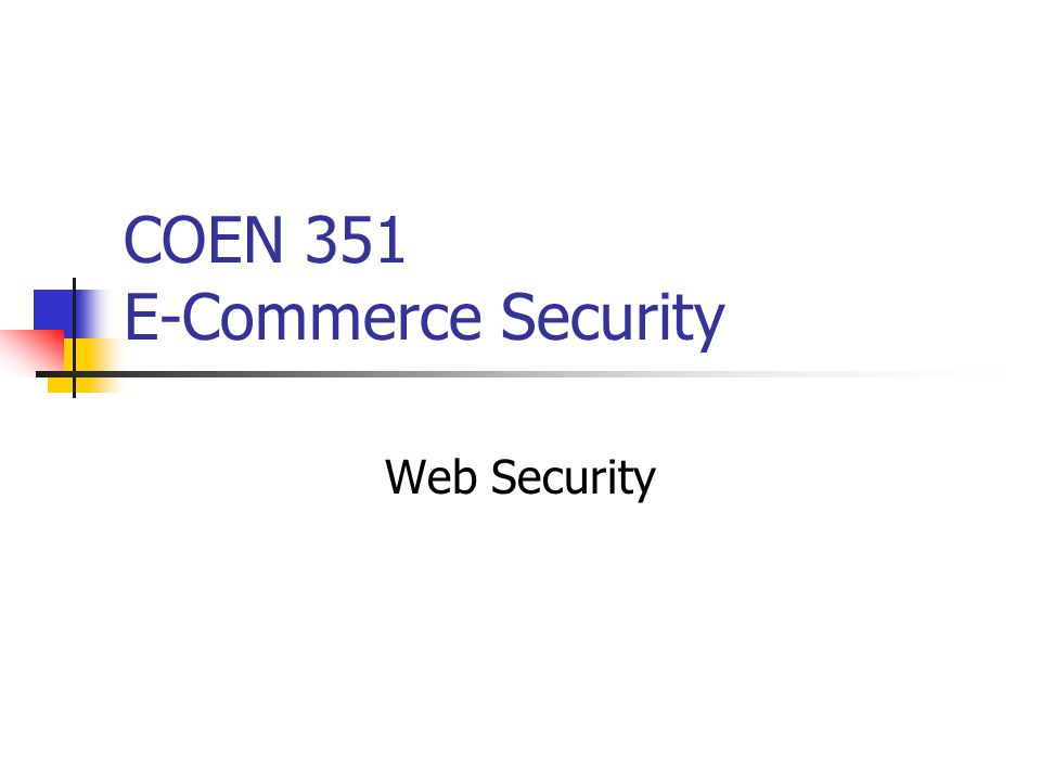 COEN 351 E-Commerce Security Web Security