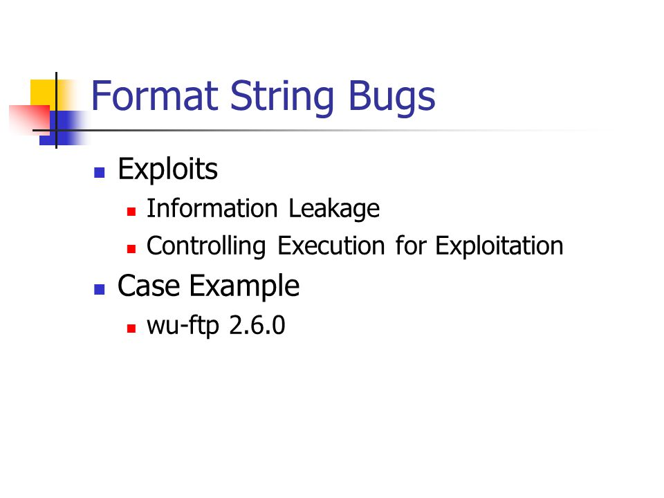 Format String Bugs Exploits Information Leakage Controlling Execution for Exploitation Case Example wu-ftp 2.6.0