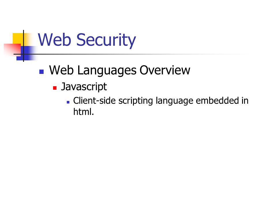 Web Security Web Languages Overview Javascript Client-side scripting language embedded in html.
