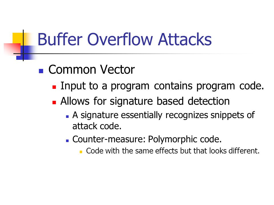 Buffer Overflow Attacks Common Vector Input to a program contains program code.