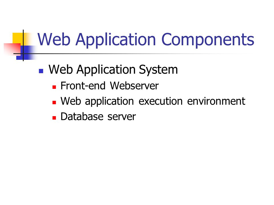 Web Application System Front-end Webserver Web application execution environment Database server