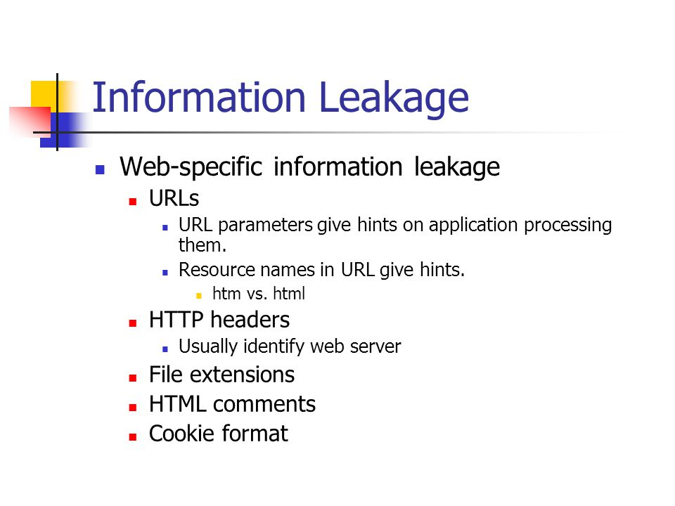 Information Leakage Web-specific information leakage URLs URL parameters give hints on application processing them.
