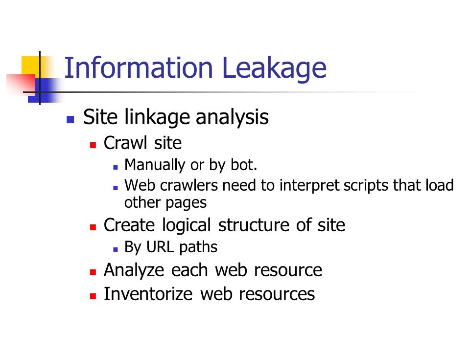 Information Leakage Site linkage analysis Crawl site Manually or by bot.