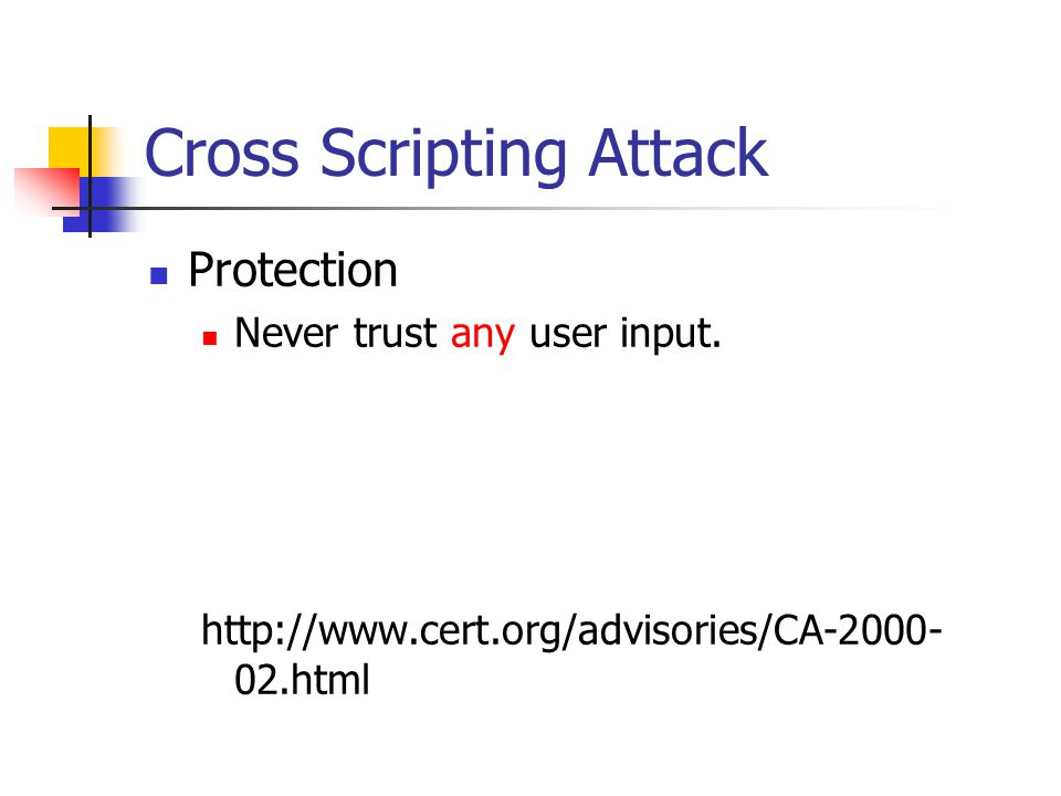 Cross Scripting Attack Protection Never trust any user input.