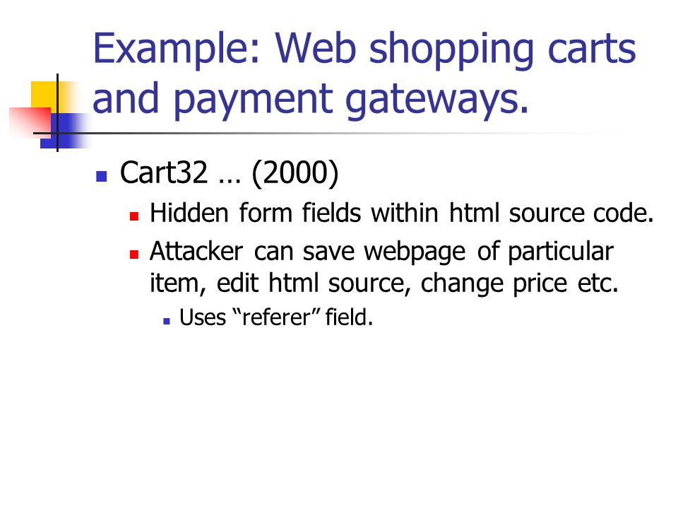 Example: Web shopping carts and payment gateways.
