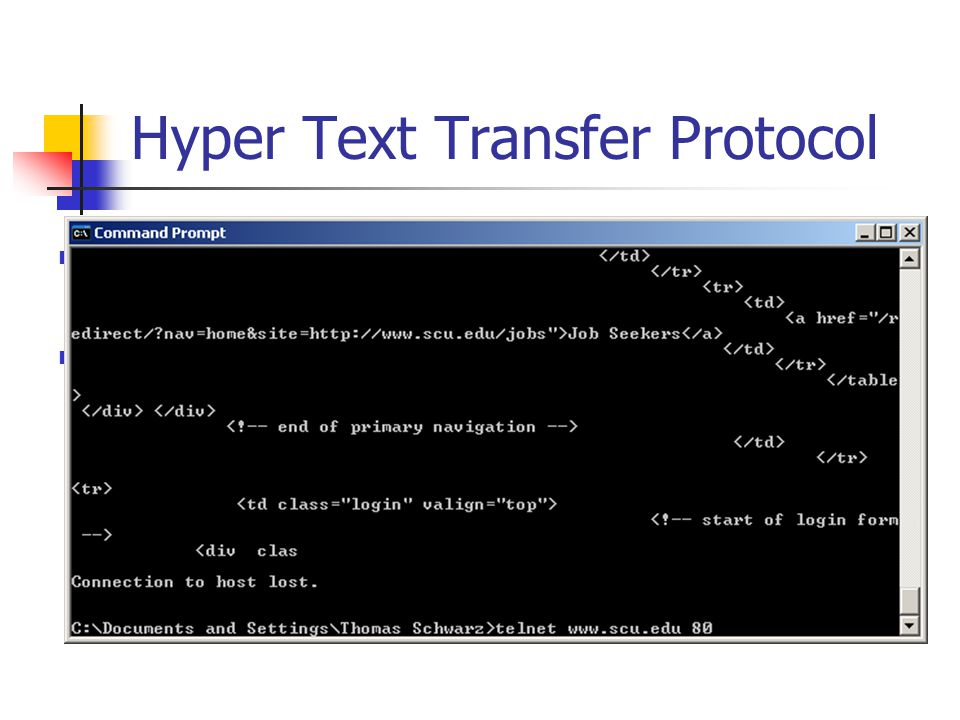 Hyper Text Transfer Protocol HTTP 1.1 released 2001 IETF RFC 2616 Client sends an HTTP request using TCP You could do this by telneting to a website.