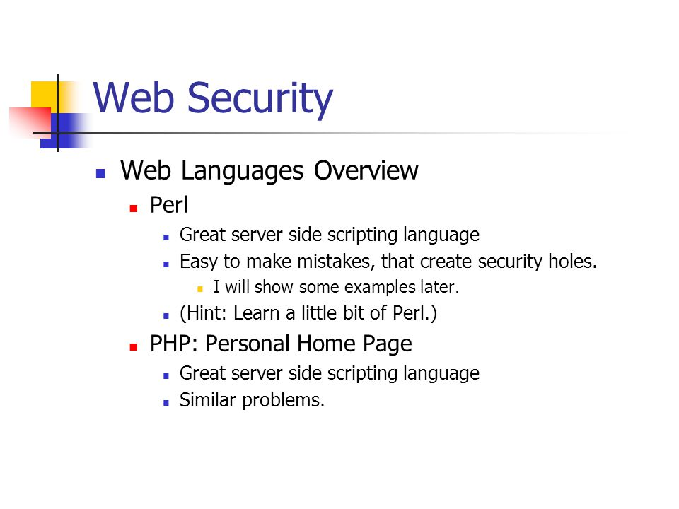 Web Security Web Languages Overview Perl Great server side scripting language Easy to make mistakes, that create security holes.
