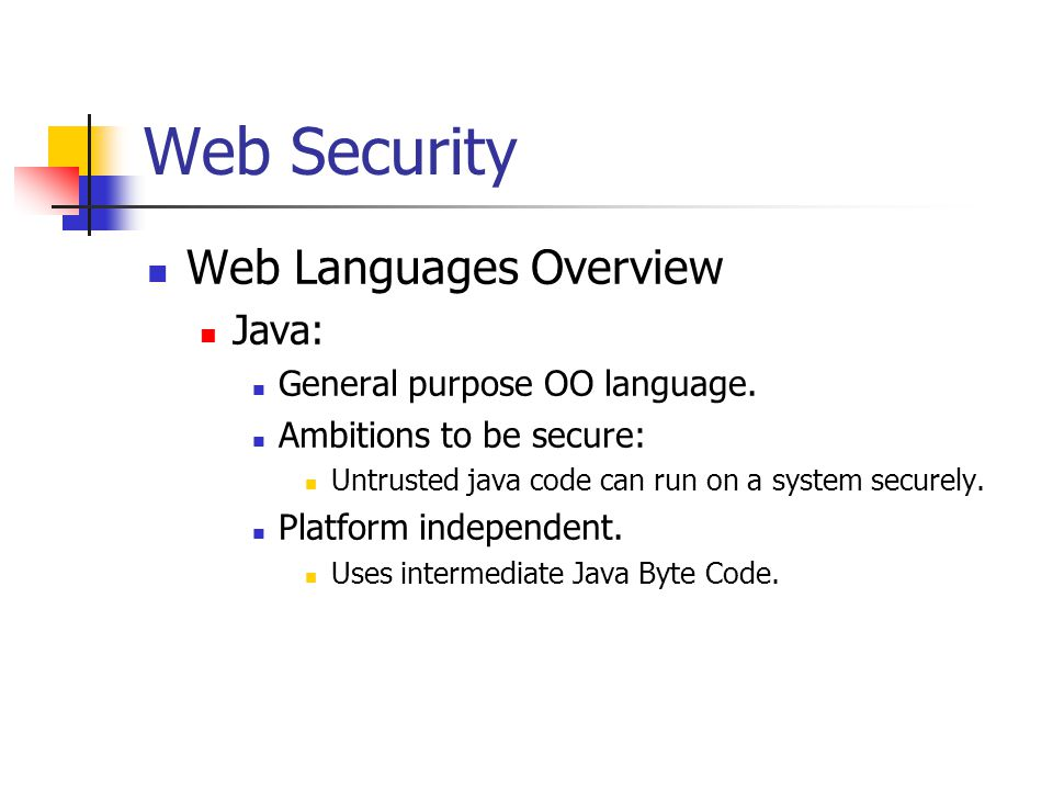 Web Security Web Languages Overview Java: General purpose OO language.