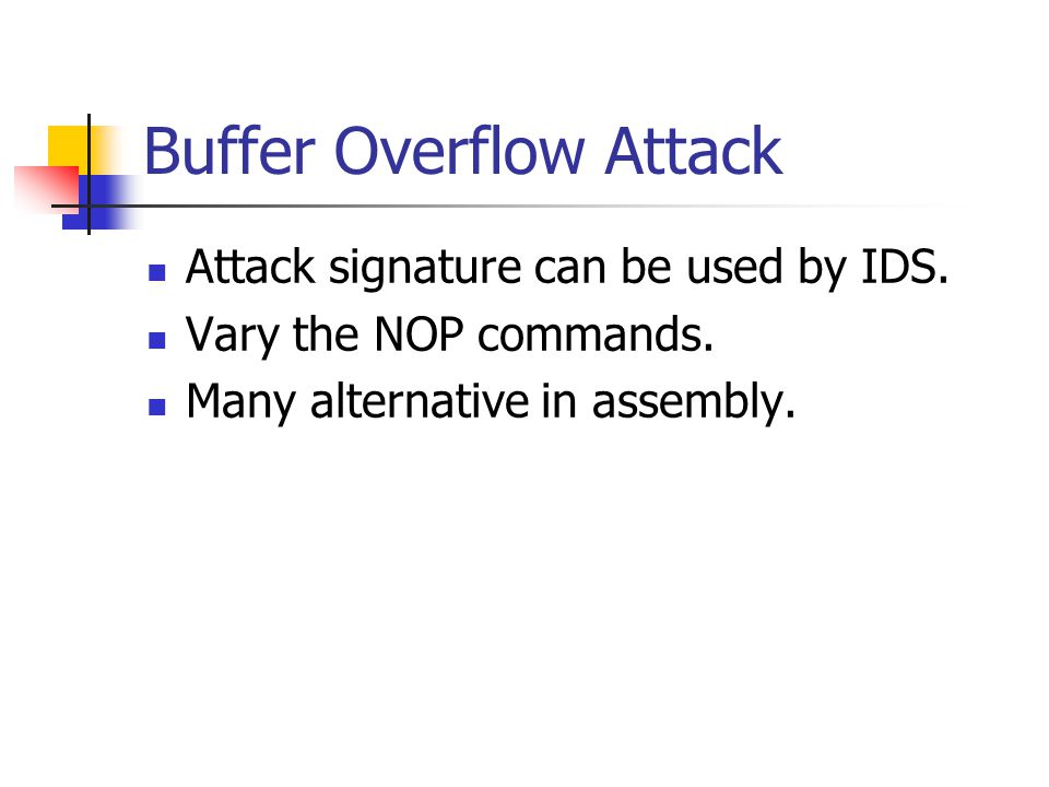 Buffer Overflow Attack Attack signature can be used by IDS.