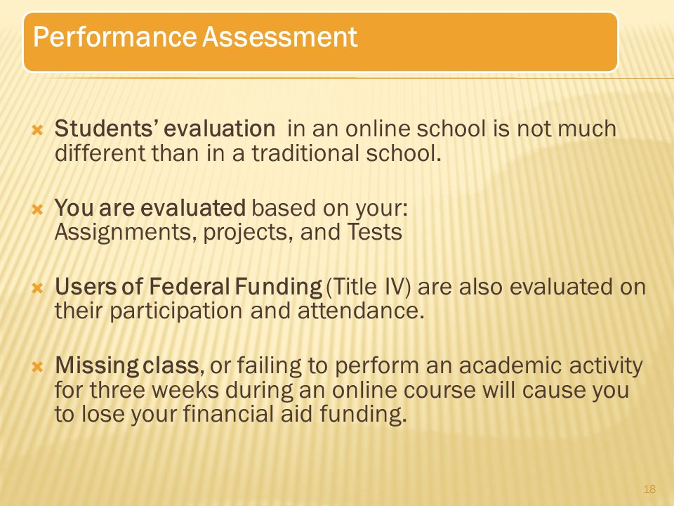  Students' evaluation in an online school is not much different than in a traditional school.